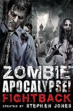 Zombie Apocalypse! Fightback - Stephen Jones
