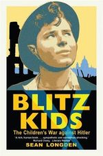 Blitz Kids : The Children's War Against Hitler - Sean Longden
