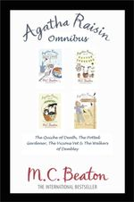Agatha Raisin Omnibus : The Quiche of Death, The Potted Gardener, The Vicious Vet and The Walkers of Dembley - M.C. Beaton