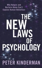 The New Laws of Psychology : Why Nature and Nurture Alone Can't Explain Human Behaviour - Peter Kinderman