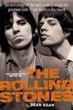 The Mammoth Book of The Rolling Stones : An Anthology of the Best Writing About the Greatest Rock 'n' Roll Band in the World - Sean Egan