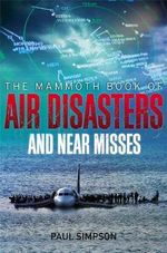 The Mammoth Book of Air Disasters and Near Misses : Mammoth Books - Paul Simpson