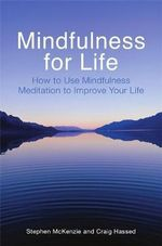 Mindfulness for Life : How to Use Mindfulness Meditation to Improve Your Life - Stephen McKenzie