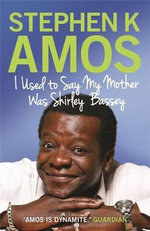 I Used to Say My Mother Was Shirley Bassey - Stephen K. Amos