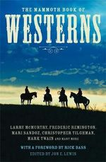 The Mammoth Book of Westerns : The Bravest of the Brave in Their Own Words - Jon E. Lewis