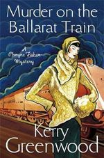 Murder on the Ballarat Train : Miss Phryne Fisher Investigates - Kerry Greenwood