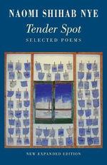 Tender Spot : Selected Poems - Naomi Shihab Nye
