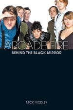 Arcade Fire : A Biography - Mick Middles