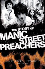 The Story of the Manic Street Preachers : Nailed to History - Martin Power