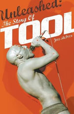 Unleashed : The Story of Tool - Joel McIver