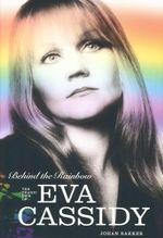 Behind The Rainbow : The Tragic Life of Eva Cassidy - Johan Bakker