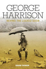 George Harrison : Behind The Locked Door - Graeme Thomson