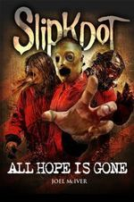 Slipknot : All Hope Is Gone - Joel McIver