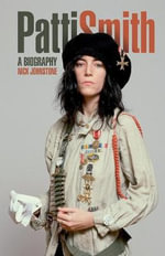 Patti Smith : A Biography - Nick Johnstone