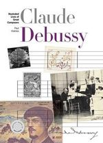 New Illustrated Lives of Great Composers : Debussy - Paul Holmes