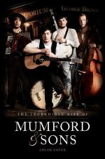 The Incredible Rise of Mumford & Sons : The Incredible Rise of Mimford & Sons - Chloe Govan