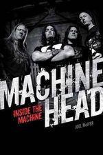 Machine Head : Inside The Machine - Joel McIver