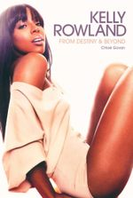 Kelly Rowland : From Destiny & Beyond - Chloe Govan
