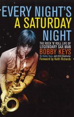 Every Night's a Saturday Night : The Rock 'n' Roll Life of Legendary Sax Man Bobby Keys - Bobby Keys