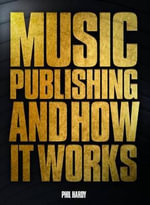 Music's Hidden Millions : The History of Music Publishing & How it Works - Phil Hardy