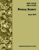 Physical Security : The Official U.S. Army Field Manual ATTP 3-39.32 (FM 3-19.30), August 2010 Revision - U.S. Department of the Army