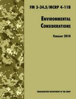 Environmental Considerations : The Official U.S. Army / U.S. Marine Corps Field Manual FM 3-34.5/MCRP 4-11B - U.S. Department of the Army