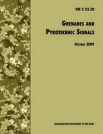 Grenades and Pyrotechnical Signals : The Official U.S. Army Field Manual FM 3-23.30 - U.S. Department of the Army