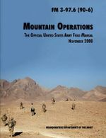 Mountain Operations Field Manual : The Official United States Field Manual FM 3-97.6 (90-6) - U.S. Department of the Army
