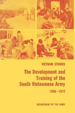 The Development and Training of the South Vietnamese Army 1950-1972 - James L. Collins