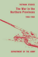 The War in the Northern Provinces 1966-1968 - Willard Pearson