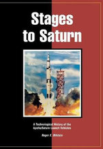 Stages to Saturn : A Technological History of the Apollo/Saturn Launch Vehicles - Roger E. Bilstein
