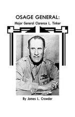Osage General : Major General Clarence L. Tinker - James L. Crowder