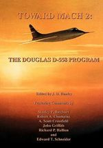 Toward Mach 2 : The Douglas D-558 Program (NASA History Series SP-4222)