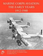Marine Corps Aviation : The Early Years 1912-1940 - Edward C. Johnson