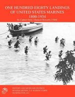 One Hundred Eighty Landings of United States Marines 1800-1934 - Harry Allanson Ellsworth