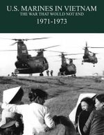 U.S. Marines in the Vietnam War : The War That Would Not End 1971-1973 - Charles D. Melson
