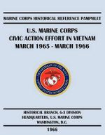 U.S. Marine Corps Civic Action Effort in Vietnam March 1965 - March 1966 - Russell H. Stolfi
