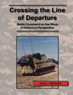 Crossing the Line of Departure : Battle Command on the Move - A Historical Perspective - John J. McGrath