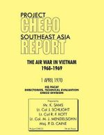 Project CHECO Southeast Asia Study : The Air War in Vietnam 1968 - 1969 - K. Sams