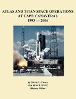 Atlas and Titan Space Operations at Cape Canaveral 1993-2006 - Mark C. Cleary