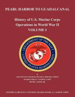 History of U.S. Marine Corps Operations in World War II. Volume I : Pearl Harbor to Guadalcanal - Frank O. Hough