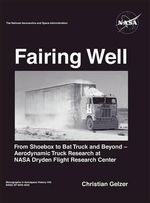 Fairing Well : Aerodynamic Truck Research at NASA's Dryden Flight Research Center (NASA Monographs in Aerospace History Series, Number 46) - Christian Gelzer