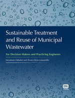 Sustainable Treatment and Reuse of Municipal Wastewater : For Decision Makers and Practicing Engineers - Menahem Libhaber