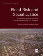 Flood Risk and Social Justice : From Quantitative to Qualitative Flood Risk Assessment and Mitigation - Zoran Vojinovic