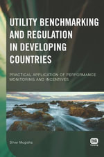 Utility Benchmarking and Regulation in Developing Countries : Practical Application of Performance Monitoring and Incentives - Silver Mugisha