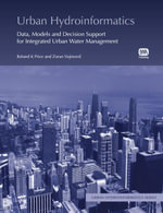 Urban Hydroinformatics : Data, Models and Decision Support for Integrated Urban Water Management - Roland Price