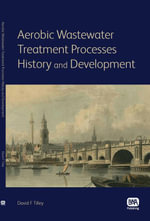 Aerobic Wastewater Treatment Processes : History and Development - David F. Tilley