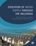 Evolution of Water Supply Through the Millennia - Andreas N. Angelakis
