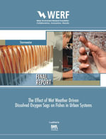 The Effect of Wet Weather Driven Dissolved Oxygen Sags on Fishes in Urban Systems : WERF Report U3R09 - John R. Wolfe