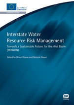Interstate Water Resource Risk Management : Towards A Sustainable Future for the Aral Basin